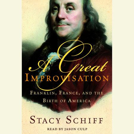 A Great Improvisation by Stacy Schiff