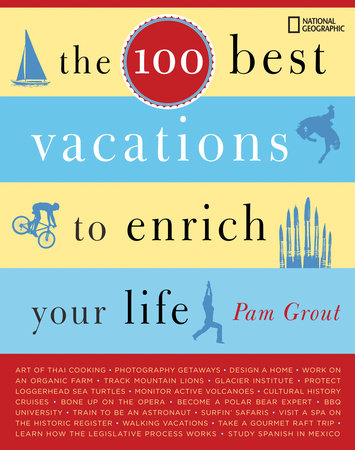The 100 Best Vacations to Enrich Your Life by Pam Grout