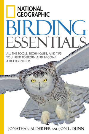 National Geographic Birding Essentials by Jonathan Alderfer and Jon L. Dunn