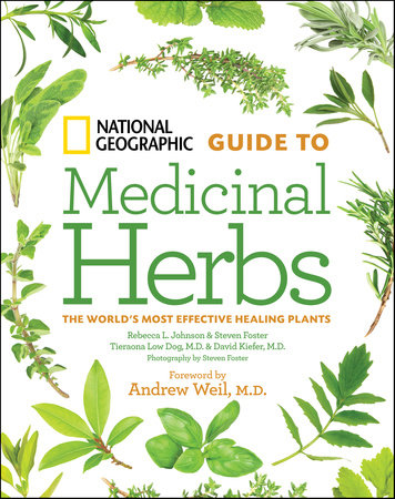 National Geographic Guide to Medicinal Herbs by Tieraona Low Dog, M.D., Rebecca L. Johnson, Steven Foster and David Kiefer, M.D.