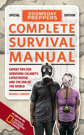 Doomsday Preppers Complete Survival Manual by Michael Sweeney |  PenguinRandomHouse com: Books