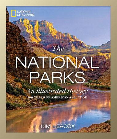 National Geographic The National Parks by Kim Heacox