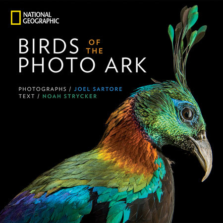 Birds of the Photo Ark by Joel Sartore and Noah Strycker