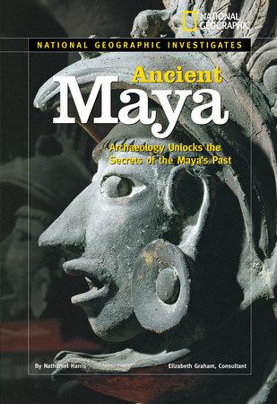 National Geographic Investigates: Ancient Maya by Nathaniel Harris