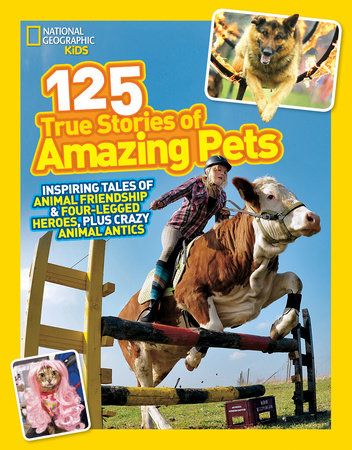 National Geographic Kids 125 True Stories of Amazing Pets by National Geographic Kids