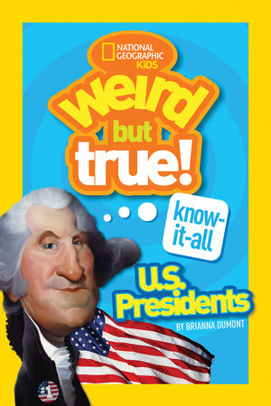 Weird But True Know-It-All: U.S. Presidents by Brianna DuMont