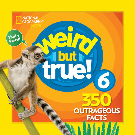 Weird But True 6: Expanded Edition by National Geographic Kids
