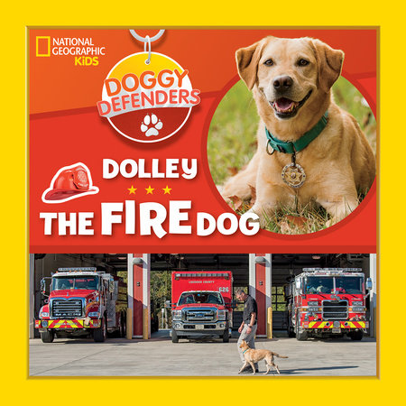 Doggy Defenders: Dolley the Fire Dog by National Geographic, Kids