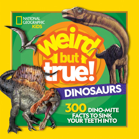 Weird But True! Dinosaurs by National Geographic, Kids