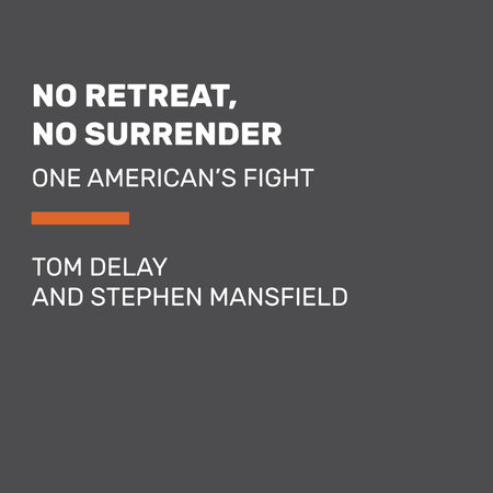No Retreat, No Surrender by Tom DeLay and Stephen Mansfield