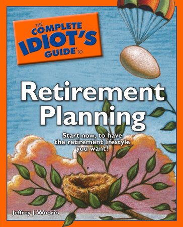 The Complete Idiot's Guide to Retirement Planning by Jeffrey J. Wuorio