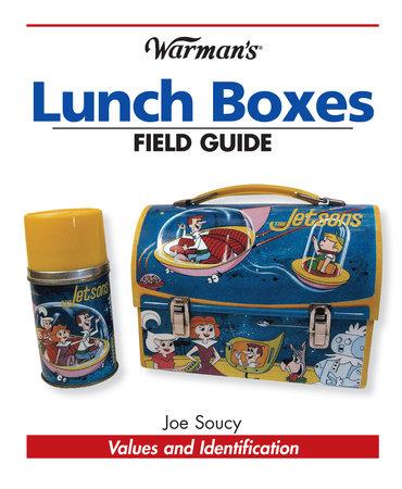 Warman's Lunch Boxes Field Guide by Joe Soucy