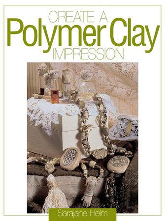 Create a Polymer Clay Impression by Sarajane Helm