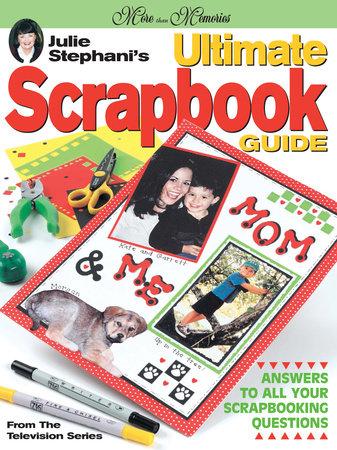 Julie Stephani's Ultimate Scrapbook Guide by J. Stephani