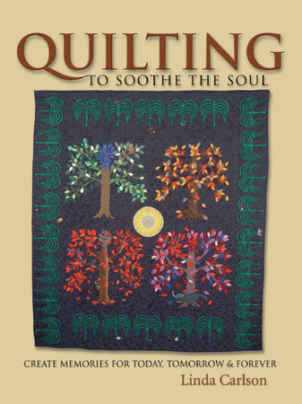 Quilting To Soothe The Soul by Linda Giesler Carlton