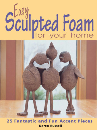 Easy Sculpted Foam for Your Home by Koren Russell