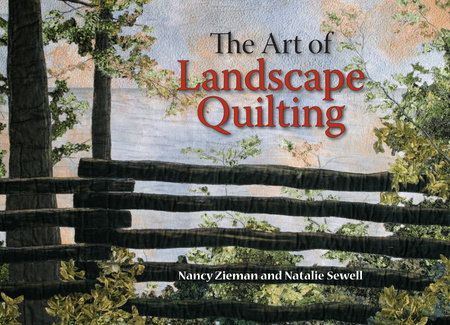 The Art of Landscape Quilting by Nancy Zieman and Natalie Sewell