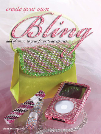Create Your Own Bling by Ilene Branowitz