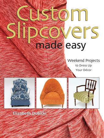 Custom Slipcovers Made Easy by Elizabeth Dubicki