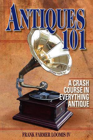 Antiques 101 by Frank Farmer Loomis, IV