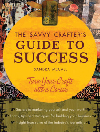 The Savvy Crafters Guide To Success by Sandy Mccall