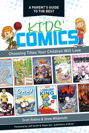A Parent's Guide to the Best Kids' Comics by Scott Robins and Snow Wildsmith