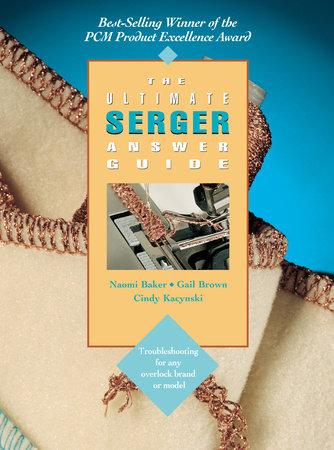 The Ultimate Serger Answer Guide by Naomi Baker and Gail Brown