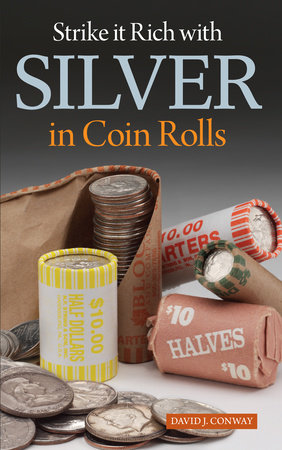 Strike it Rich with Silver in Coin Rolls by David J. Conway