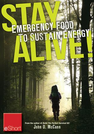 Stay Alive - Emergency Food to Sustain Energy eShort by John McCann
