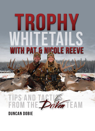 Trophy Whitetails with Pat and Nicole Reeve by Duncan Dobie