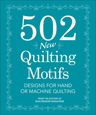 502 New Quilting Motifs by Quiltmaker Magazine Editors