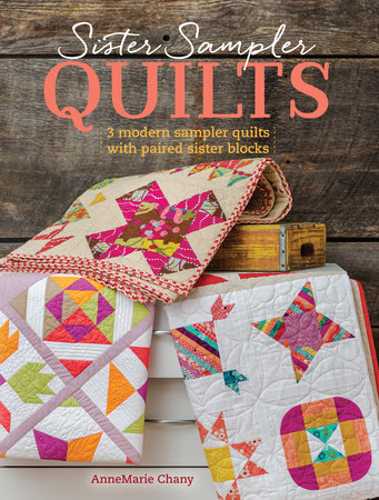 Sister Sampler Quilts by AnneMarie Chany