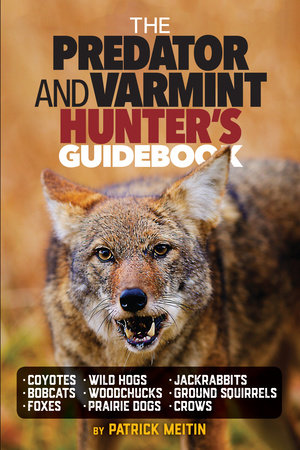 The Predator and Varmint Hunter's Guidebook by Patrick Meitin
