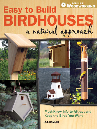 Easy to Build Birdhouses - A Natural Approach by A.J. Hamler