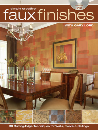 Simply Creative Faux Finishes with Gary Lord by Gary Lord