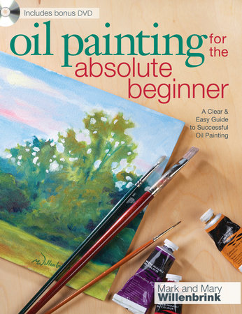 Oil Painting For The Absolute Beginner by Mark Willenbrink