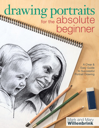 Drawing Portraits for the Absolute Beginner by Mark Willenbrink and Mary Willenbrink