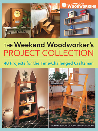 The Weekend Woodworker's Project Collection by Popular Woodworking