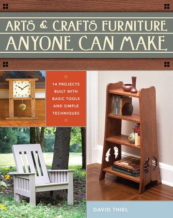 Arts & Crafts Furniture Anyone Can Make by David Thiel