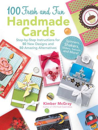 100 Fresh and Fun Handmade Cards by Kimber Mcgray