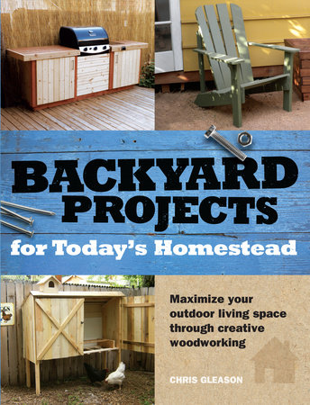 Backyard Projects for Today's Homestead by Chris Gleason
