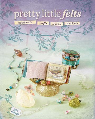 Pretty Little Felts by Julie Collings