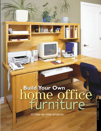 Build Your Own Home Office Furniture by Danny Proulx