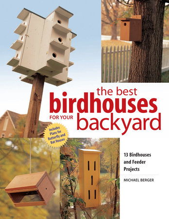 Best Birdhouses for Your Backyard by Michael Berger