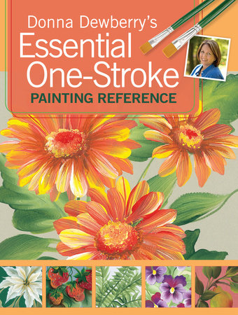 Donna Dewberry's Essential One-Stroke Painting Reference by Donna Dewberry