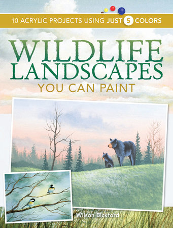 Wildlife Landscapes You Can Paint by Wilson Bickford