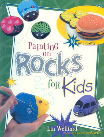 Painting on Rocks for Kids by Lin Wellford