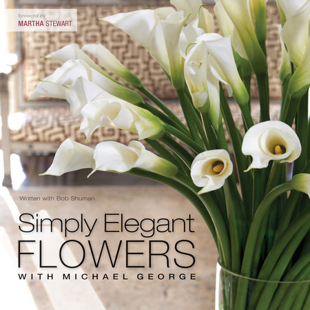 Simply Elegant Flowers With Michael George by Michael George and Bob Shuman