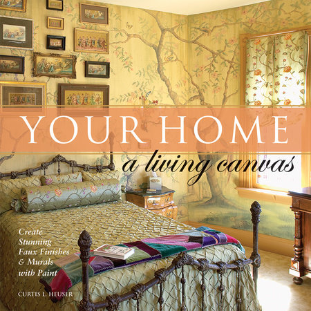 Your Home - A Living Canvas by Curtis Heuser
