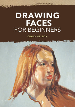 Drawing Faces for Beginners by Craig Nelson